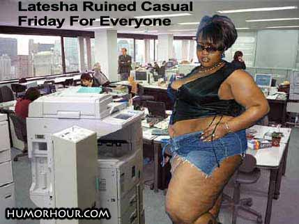 Latesha ruined casual Friday for everyone